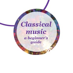 Classical music a beginner's guide
