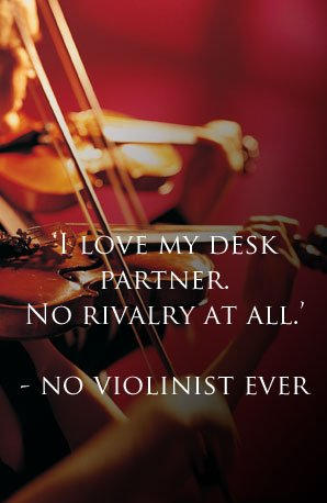 No violinist ever - desk partner
